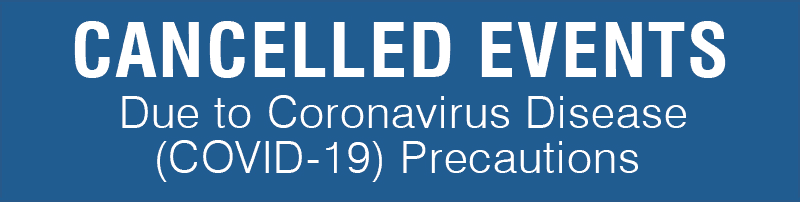 Cancelled Events - Due to Coronavirus Disease (COVID-19)